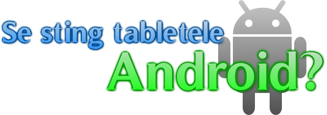 65tyrgfd In cativa ani ramanem si fara tablete Android