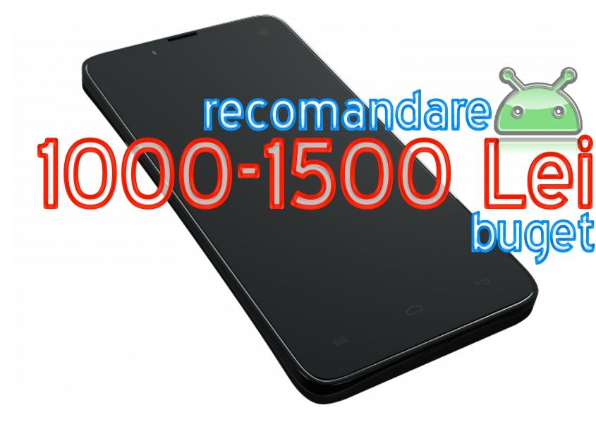 ttt Recomandare telefon 2015, buget 1000-1500 lei