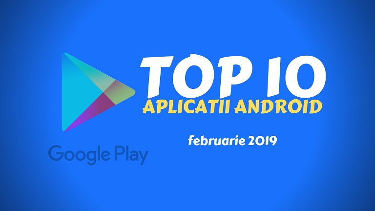 top 10 aplicatii android interesante, februarie 2019